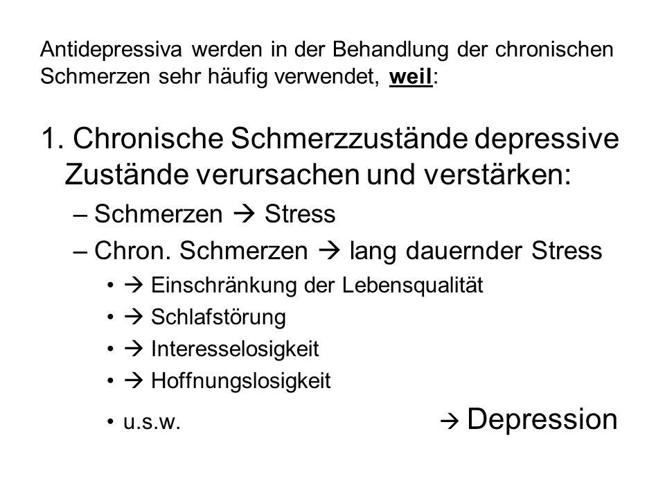 Antidepressiva werden in der Behandlung der chronischen Schmerzen sehr häufig verwendet, weil: