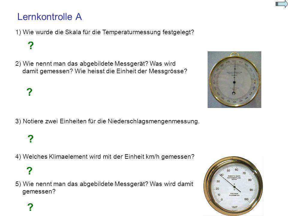 Lernkontrolle A 1) Wie wurde die Skala für die Temperaturmessung festgelegt 2) Wie nennt man das abgebildete Messgerät Was wird.