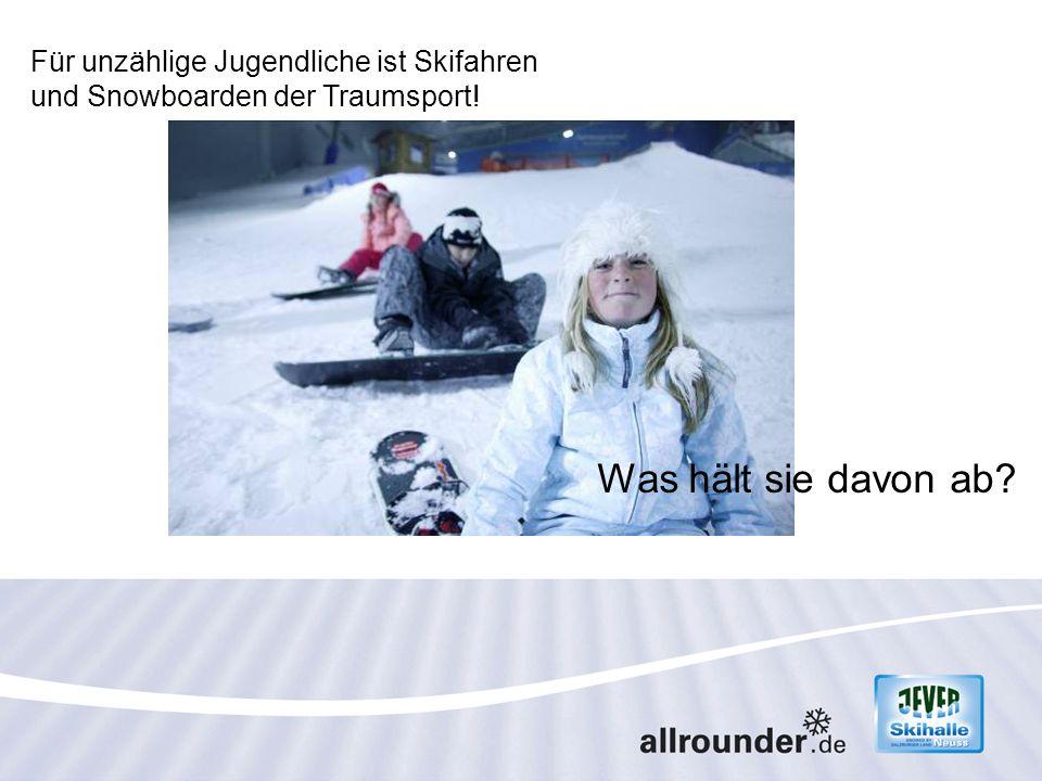Was hält sie davon ab Für unzählige Jugendliche ist Skifahren