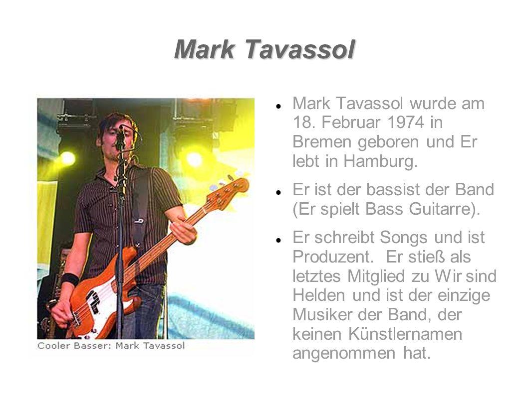 Mark Tavassol Mark Tavassol wurde am 18. Februar 1974 in Bremen geboren und Er lebt in Hamburg.