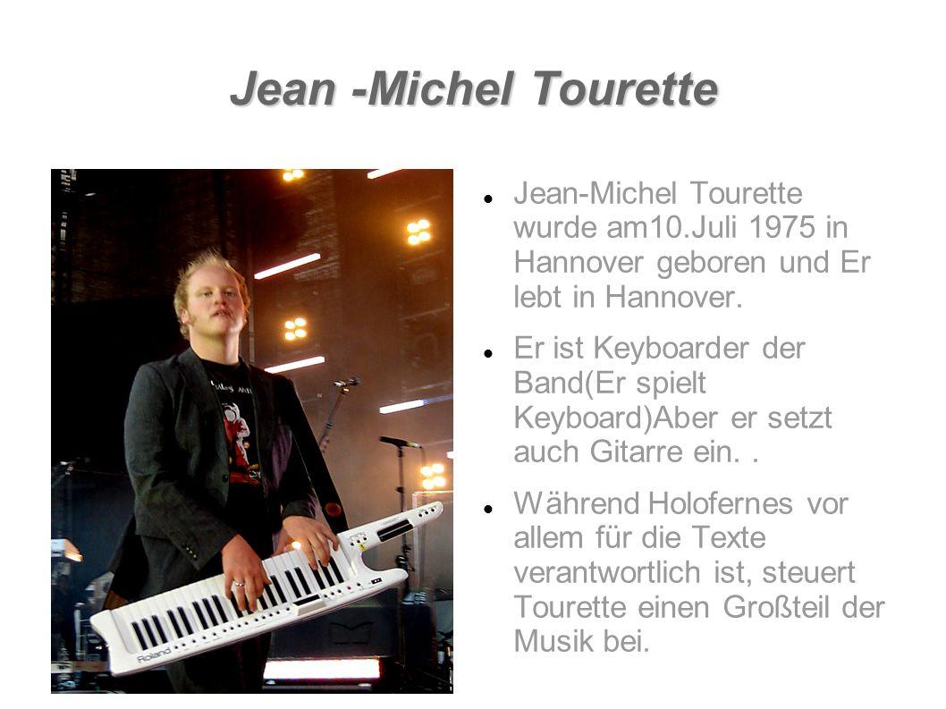 Jean -Michel Tourette Jean-Michel Tourette wurde am10.Juli 1975 in Hannover geboren und Er lebt in Hannover.