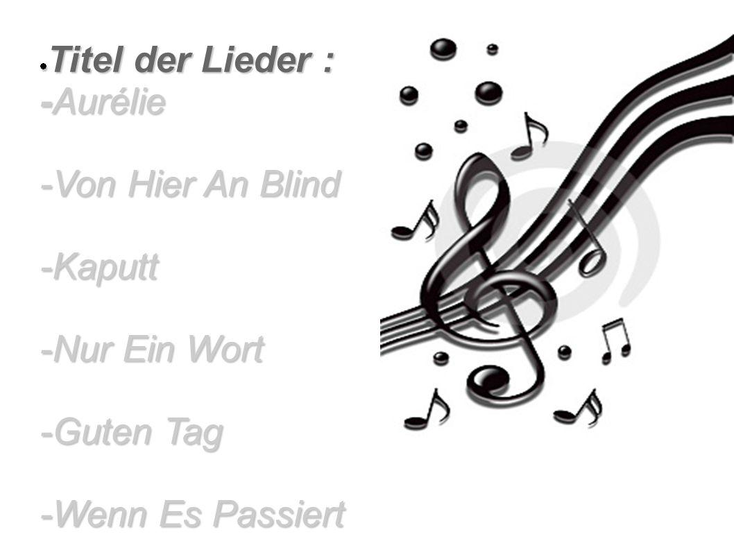 Titel der Lieder : -Aurélie -Von Hier An Blind -Kaputt -Nur Ein Wort -Guten Tag -Wenn Es Passiert