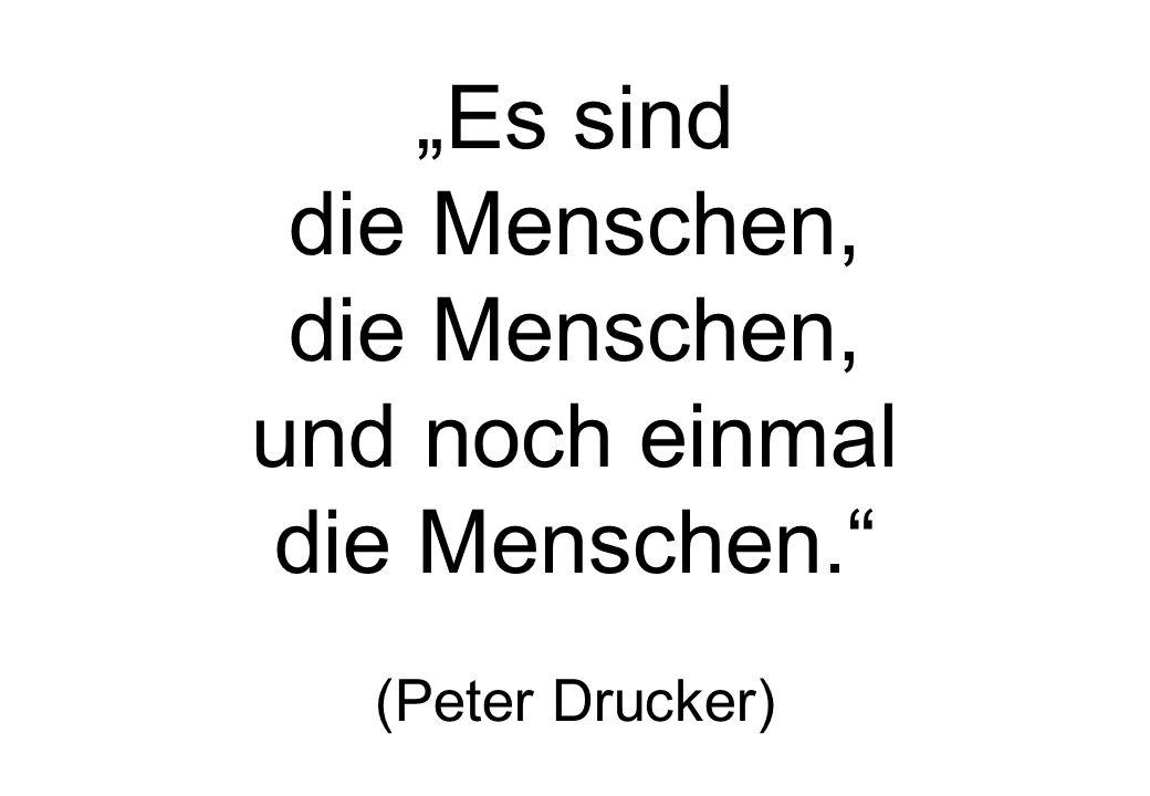 """""""Es sind die Menschen, und noch einmal die Menschen. (Peter Drucker)"""
