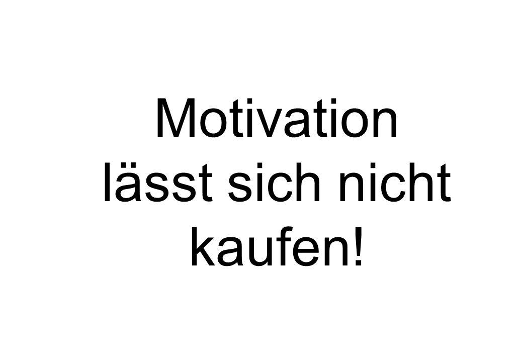 Motivation lässt sich nicht kaufen!