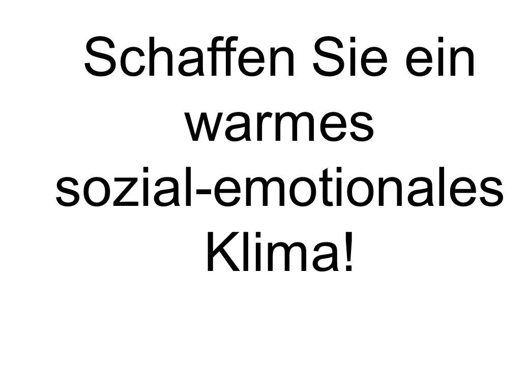 Schaffen Sie ein warmes sozial-emotionales Klima!