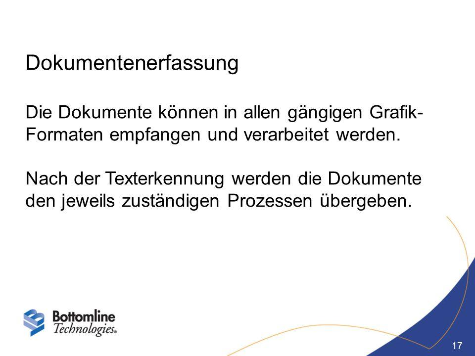 Dokumentenerfassung Die Dokumente können in allen gängigen Grafik-Formaten empfangen und verarbeitet werden.