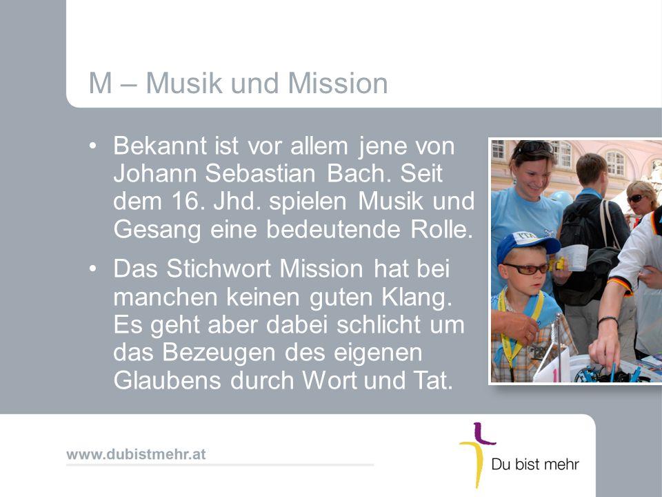 M – Musik und Mission Bekannt ist vor allem jene von Johann Sebastian Bach. Seit dem 16. Jhd. spielen Musik und Gesang eine bedeutende Rolle.