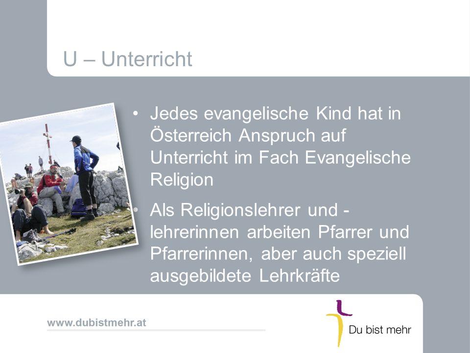 U – Unterricht Jedes evangelische Kind hat in Österreich Anspruch auf Unterricht im Fach Evangelische Religion.