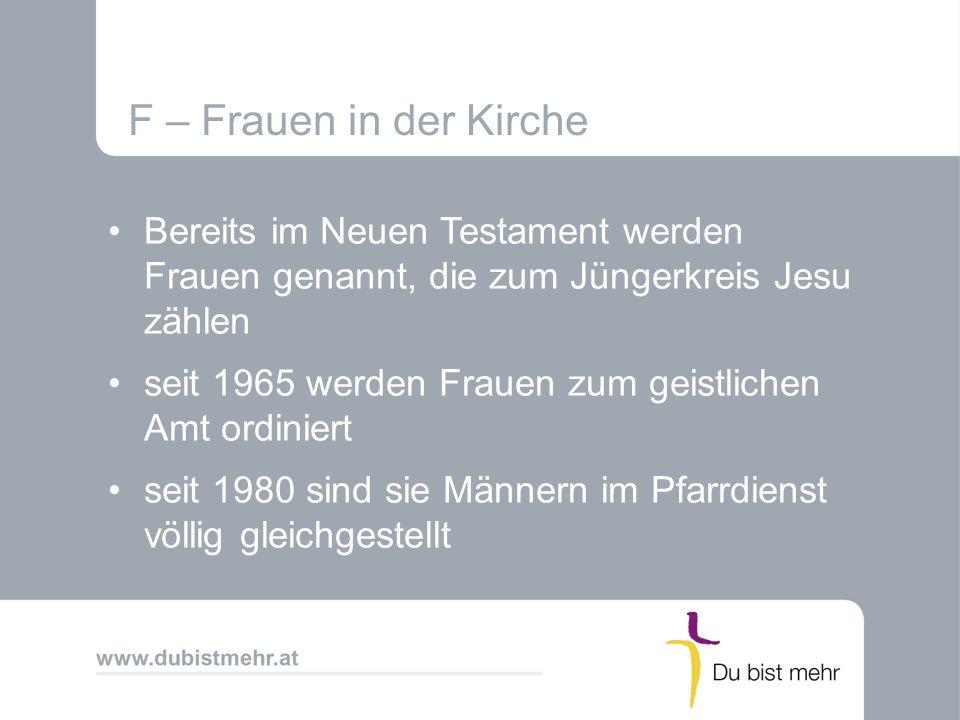 F – Frauen in der Kirche Bereits im Neuen Testament werden Frauen genannt, die zum Jüngerkreis Jesu zählen.