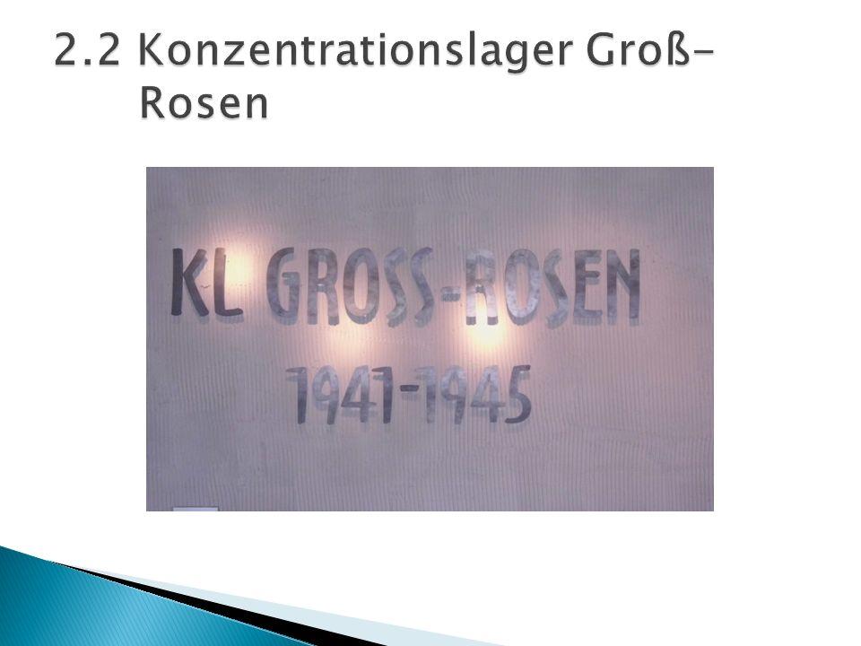 2.2 Konzentrationslager Groß- Rosen