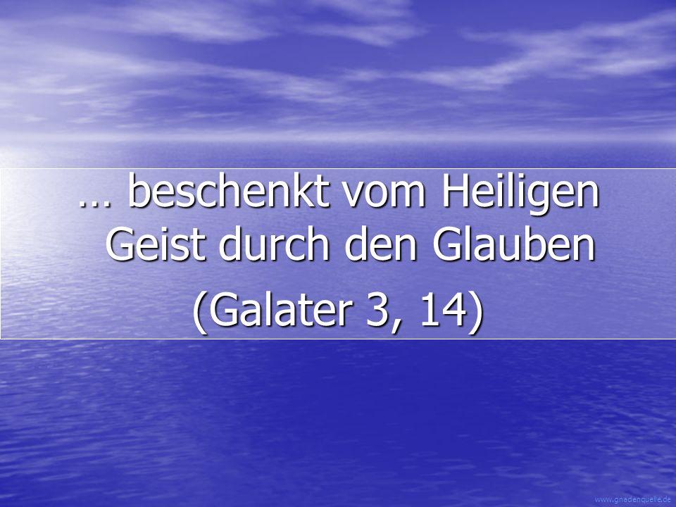 … beschenkt vom Heiligen Geist durch den Glauben