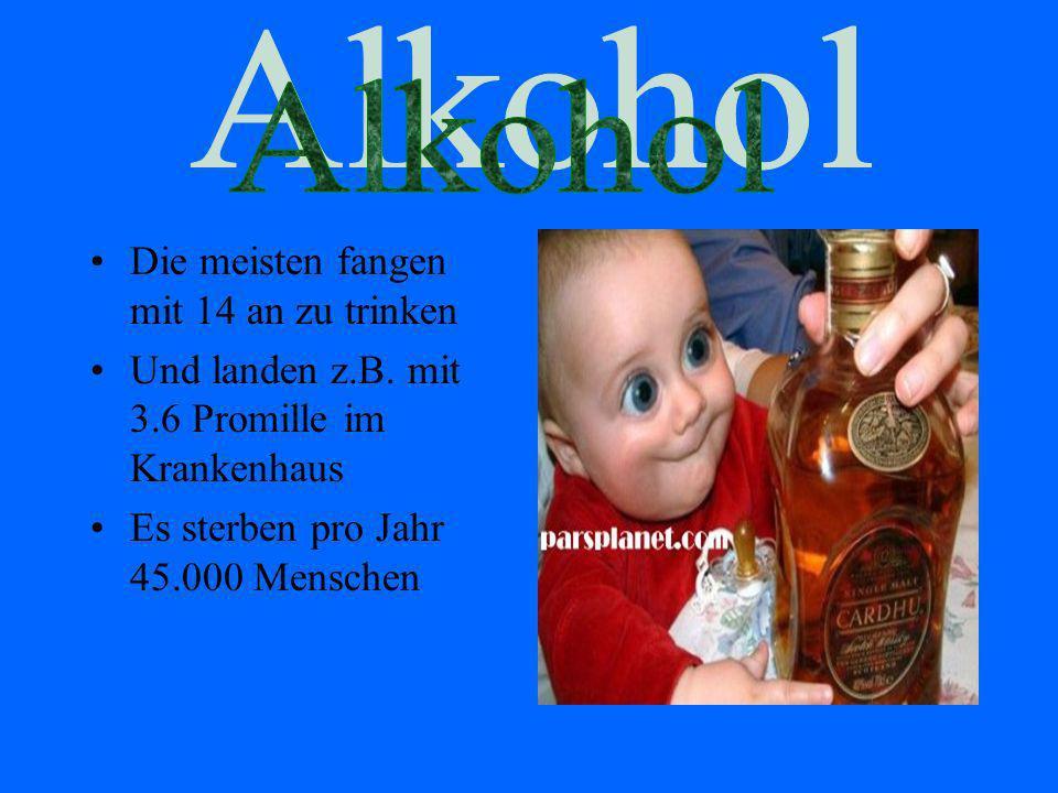 Alkohol Die meisten fangen mit 14 an zu trinken