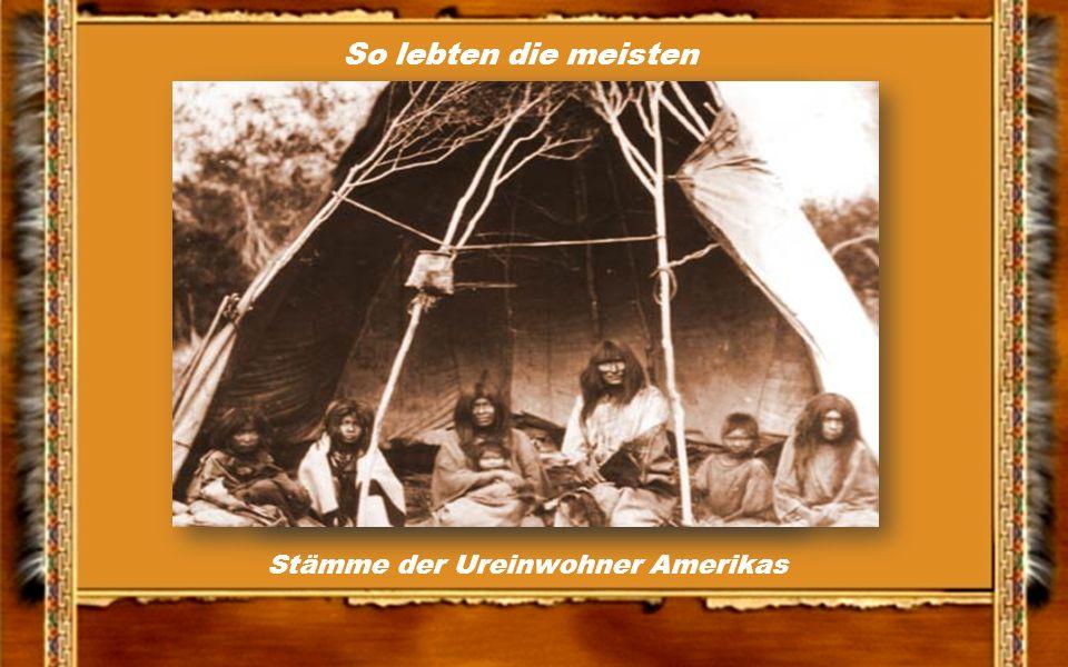 So lebten die meisten Stämme der Ureinwohner Amerikas
