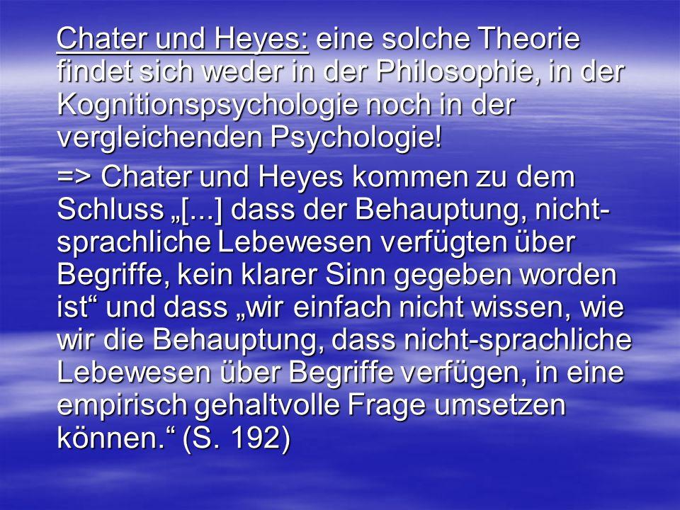 Chater und Heyes: eine solche Theorie findet sich weder in der Philosophie, in der Kognitionspsychologie noch in der vergleichenden Psychologie!