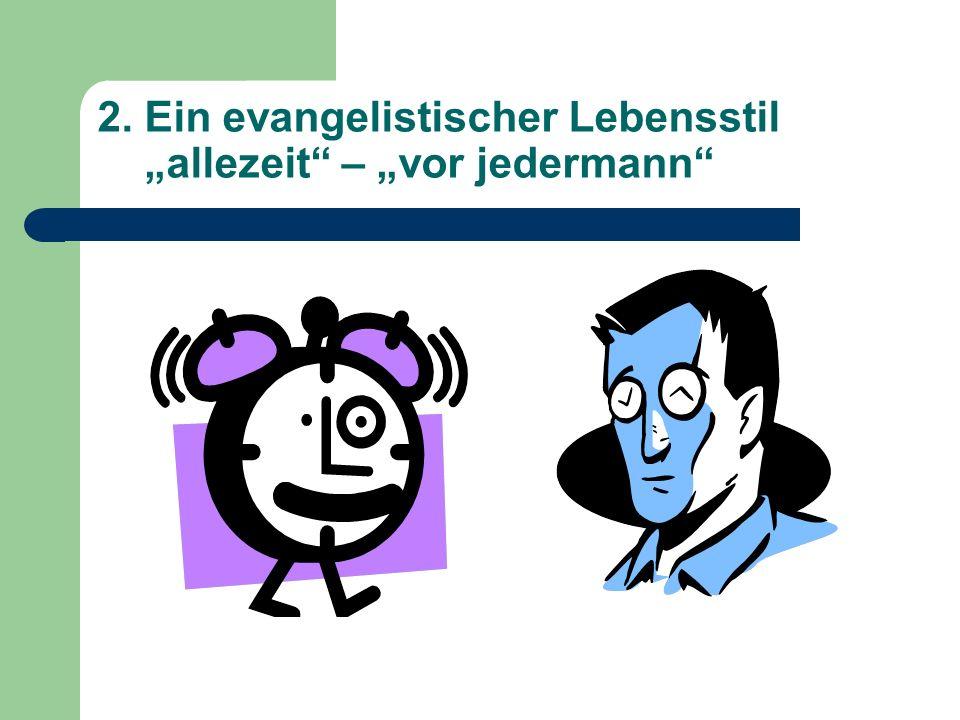 """2. Ein evangelistischer Lebensstil """"allezeit – """"vor jedermann"""
