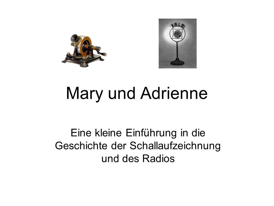 Mary und Adrienne Eine kleine Einführung in die Geschichte der Schallaufzeichnung und des Radios