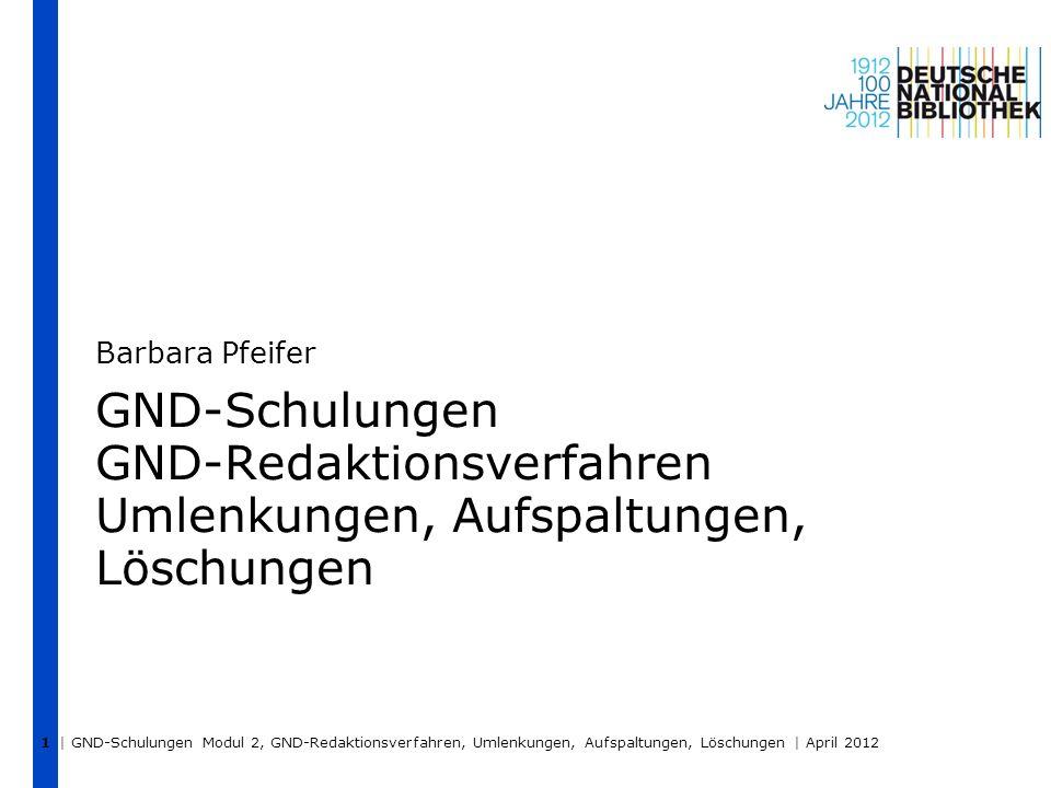 1 Barbara Pfeifer. GND-Schulungen GND-Redaktionsverfahren Umlenkungen, Aufspaltungen, Löschungen.