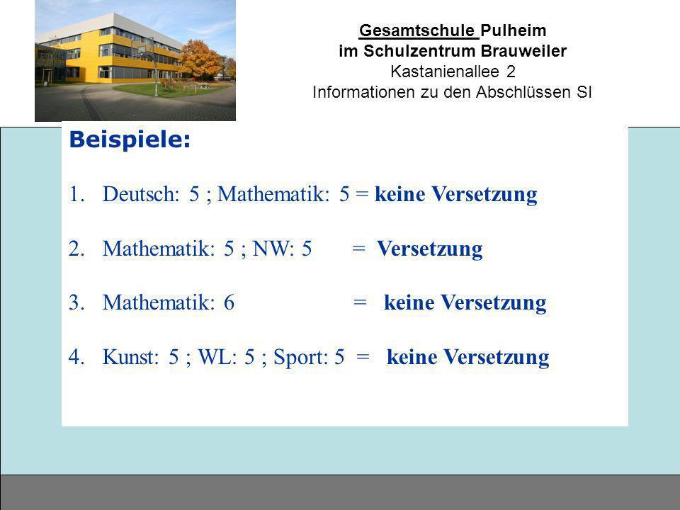 Beispiele: Deutsch: 5 ; Mathematik: 5 = keine Versetzung. Mathematik: 5 ; NW: 5 = Versetzung.