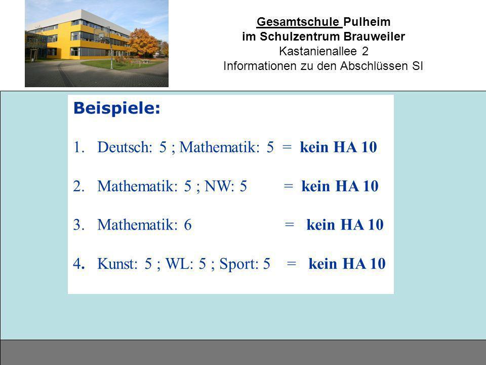 Beispiele: Deutsch: 5 ; Mathematik: 5 = kein HA 10. Mathematik: 5 ; NW: 5 = kein HA 10.