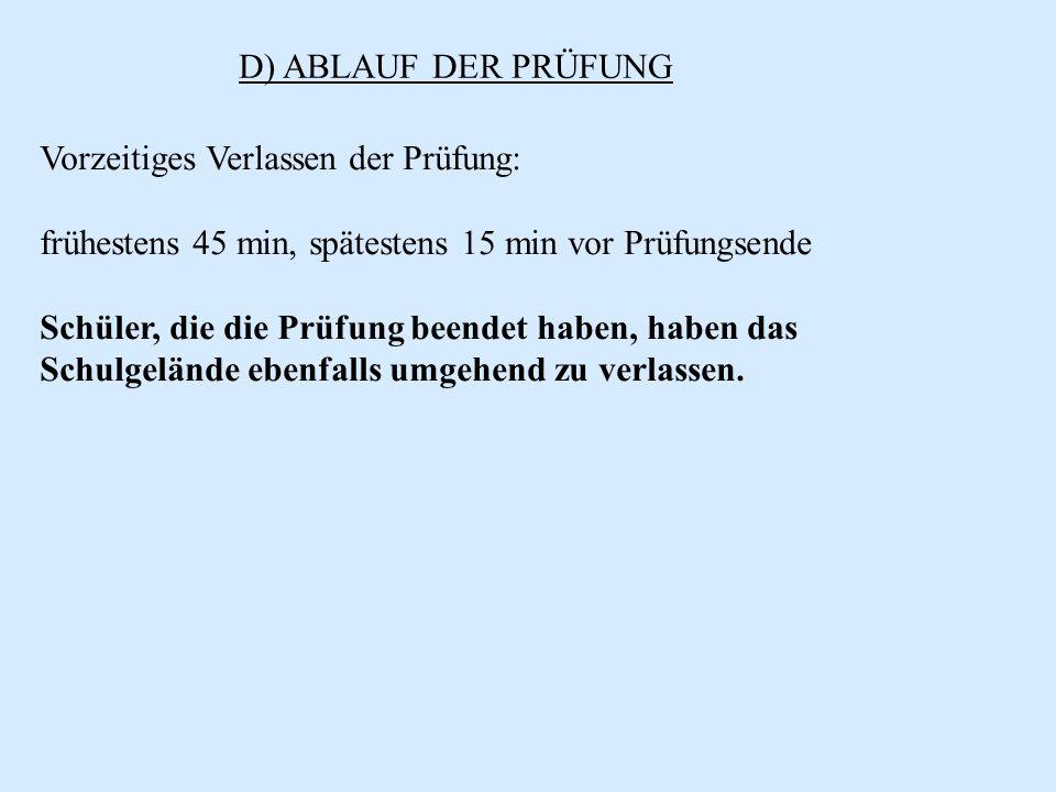 D) ABLAUF DER PRÜFUNG Vorzeitiges Verlassen der Prüfung: frühestens 45 min, spätestens 15 min vor Prüfungsende.