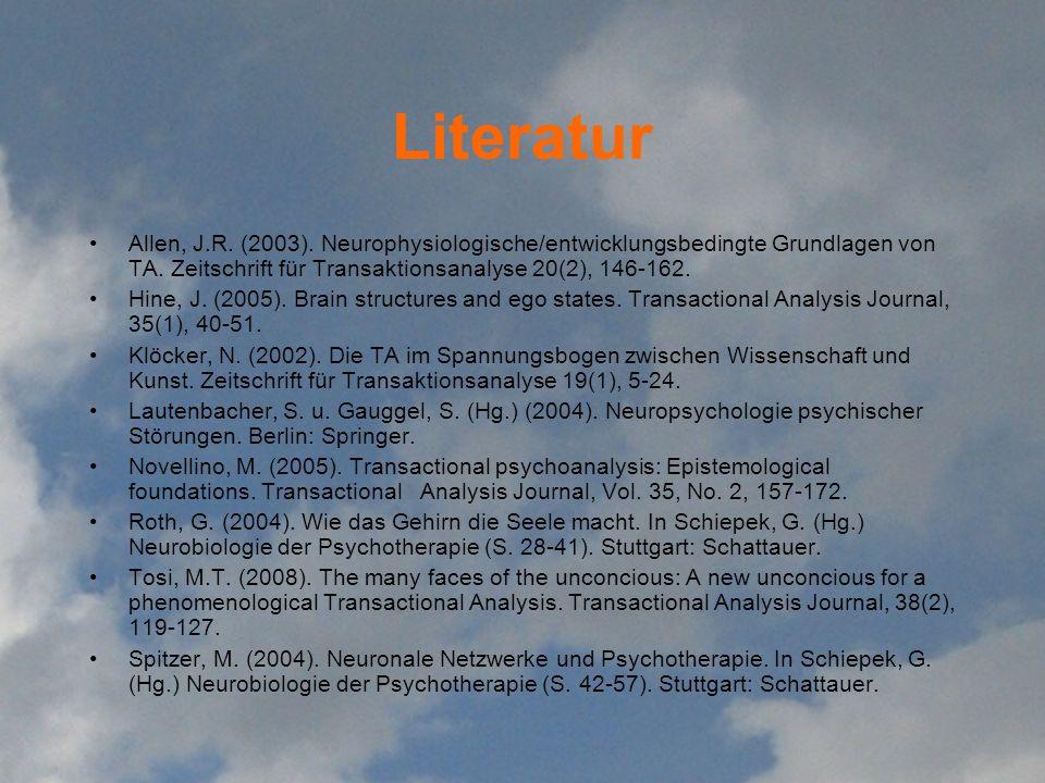 Literatur Allen, J.R. (2003). Neurophysiologische/entwicklungsbedingte Grundlagen von TA. Zeitschrift für Transaktionsanalyse 20(2), 146-162.