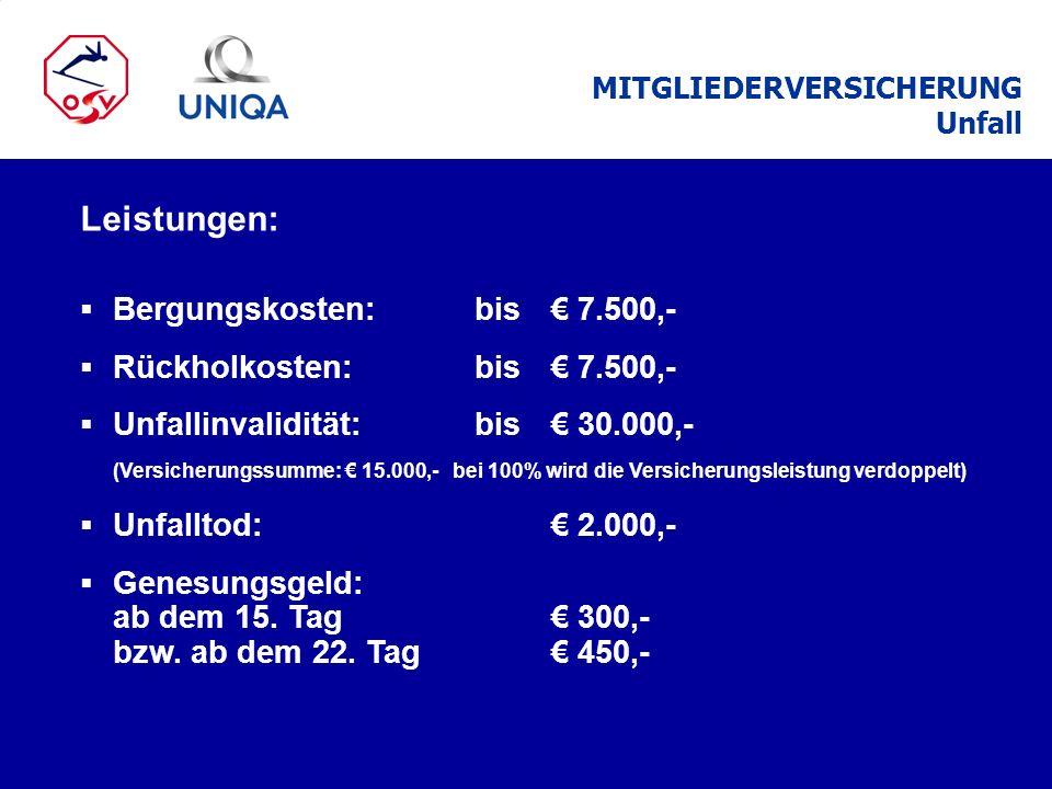Leistungen: Bergungskosten: bis € 7.500,- Rückholkosten: bis € 7.500,-