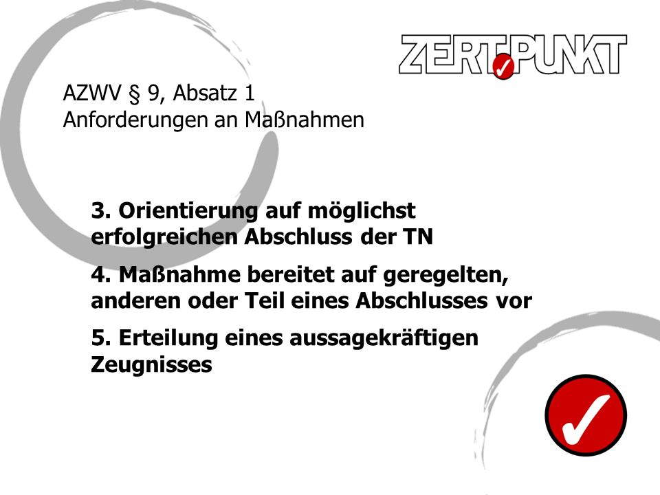 AZWV § 9, Absatz 1 Anforderungen an Maßnahmen. 3. Orientierung auf möglichst erfolgreichen Abschluss der TN.