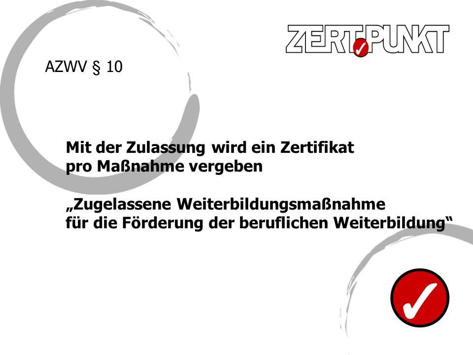"""AZWV § 10 Mit der Zulassung wird ein Zertifikat. pro Maßnahme vergeben. """"Zugelassene Weiterbildungsmaßnahme."""