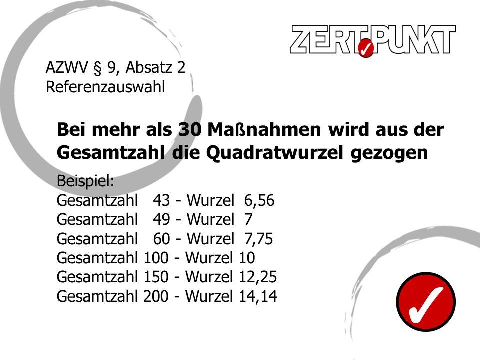 AZWV § 9, Absatz 2 Referenzauswahl. Bei mehr als 30 Maßnahmen wird aus der Gesamtzahl die Quadratwurzel gezogen.