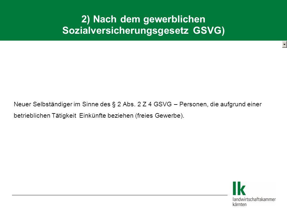 2) Nach dem gewerblichen Sozialversicherungsgesetz GSVG)