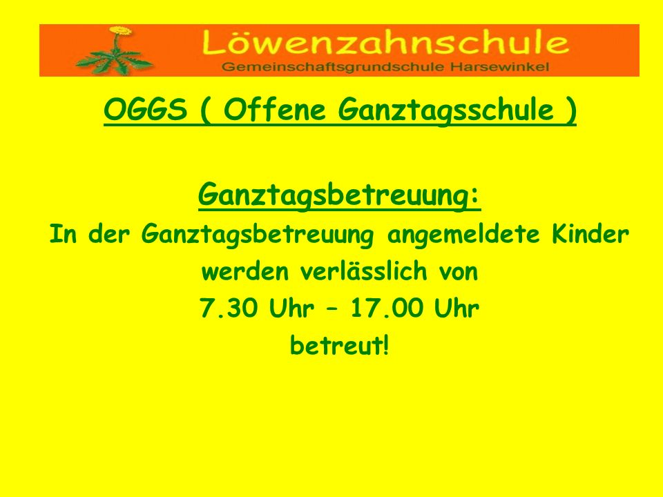 OGGS ( Offene Ganztagsschule ) Ganztagsbetreuung:
