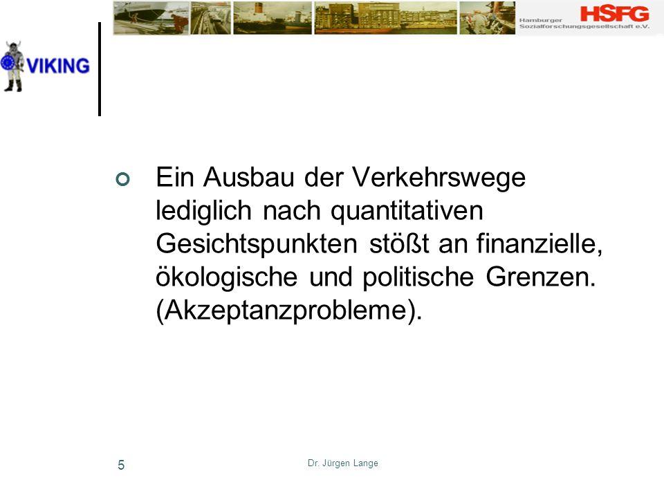 Ein Ausbau der Verkehrswege lediglich nach quantitativen Gesichtspunkten stößt an finanzielle, ökologische und politische Grenzen. (Akzeptanzprobleme).