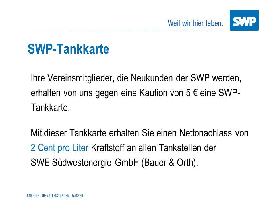 SWP-Tankkarte Ihre Vereinsmitglieder, die Neukunden der SWP werden, erhalten von uns gegen eine Kaution von 5 € eine SWP-Tankkarte.