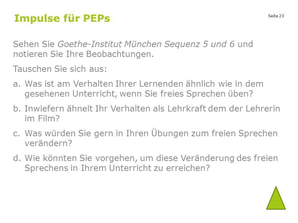 Impulse für PEPs Sehen Sie Goethe-Institut München Sequenz 5 und 6 und notieren Sie Ihre Beobachtungen.