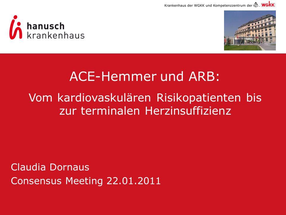 ACE-Hemmer und ARB: Vom kardiovaskulären Risikopatienten bis zur terminalen Herzinsuffizienz. Claudia Dornaus.