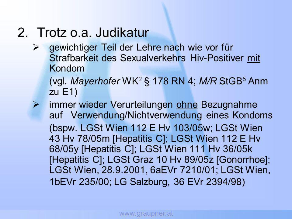 www.graupner.at Trotz o.a. Judikatur. gewichtiger Teil der Lehre nach wie vor für Strafbarkeit des Sexualverkehrs Hiv-Positiver mit Kondom.
