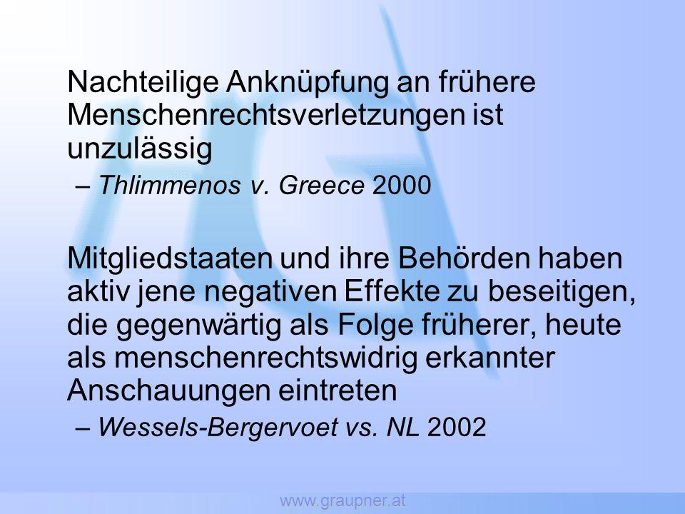 www.graupner.at Nachteilige Anknüpfung an frühere Menschenrechtsverletzungen ist unzulässig. Thlimmenos v. Greece 2000.