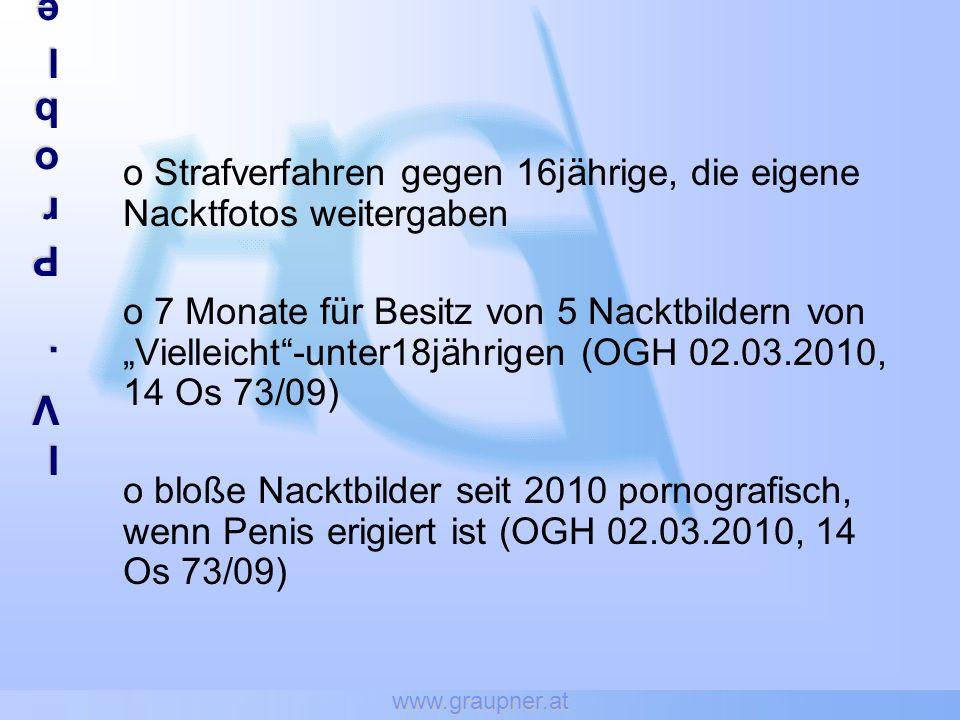 www.graupner.at IV. Problembereiche. o Strafverfahren gegen 16jährige, die eigene Nacktfotos weitergaben.