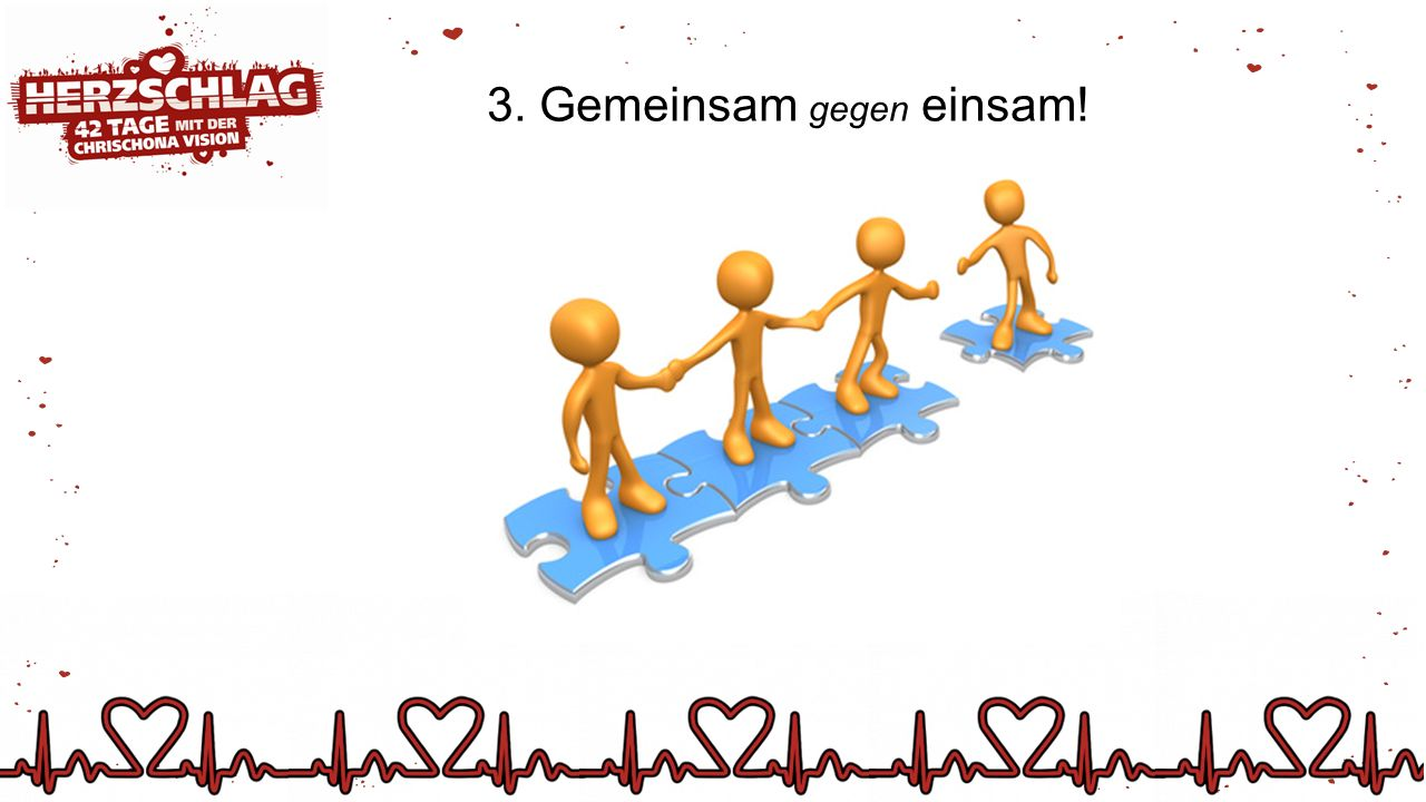 3. Gemeinsam gegen einsam!