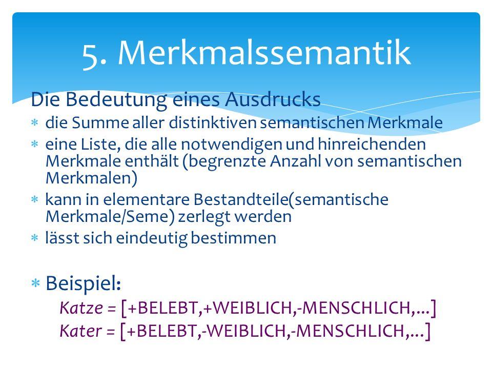 5. Merkmalssemantik Die Bedeutung eines Ausdrucks Beispiel: