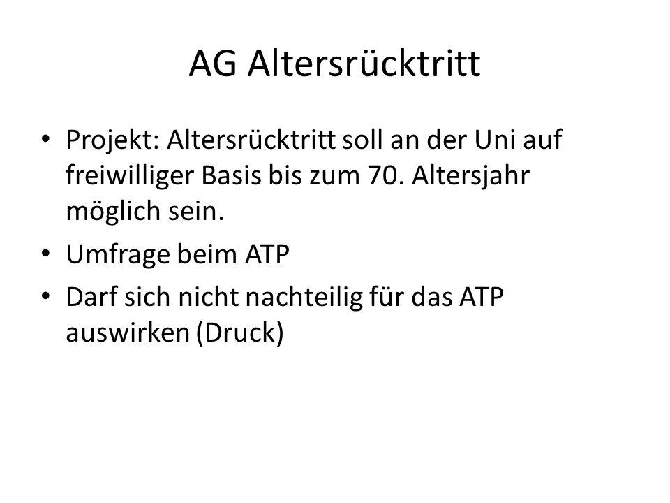 AG Altersrücktritt Projekt: Altersrücktritt soll an der Uni auf freiwilliger Basis bis zum 70. Altersjahr möglich sein.