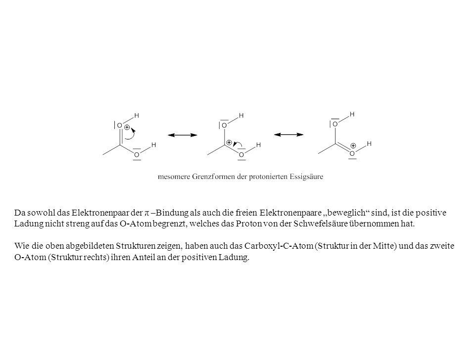 """Da sowohl das Elektronenpaar der π –Bindung als auch die freien Elektronenpaare """"beweglich sind, ist die positive Ladung nicht streng auf das O-Atom begrenzt, welches das Proton von der Schwefelsäure übernommen hat."""