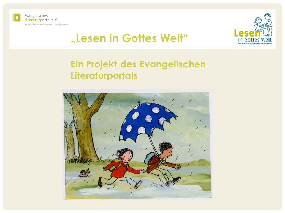 """""""Lesen in Gottes Welt Ein Projekt des Evangelischen Literaturportals"""