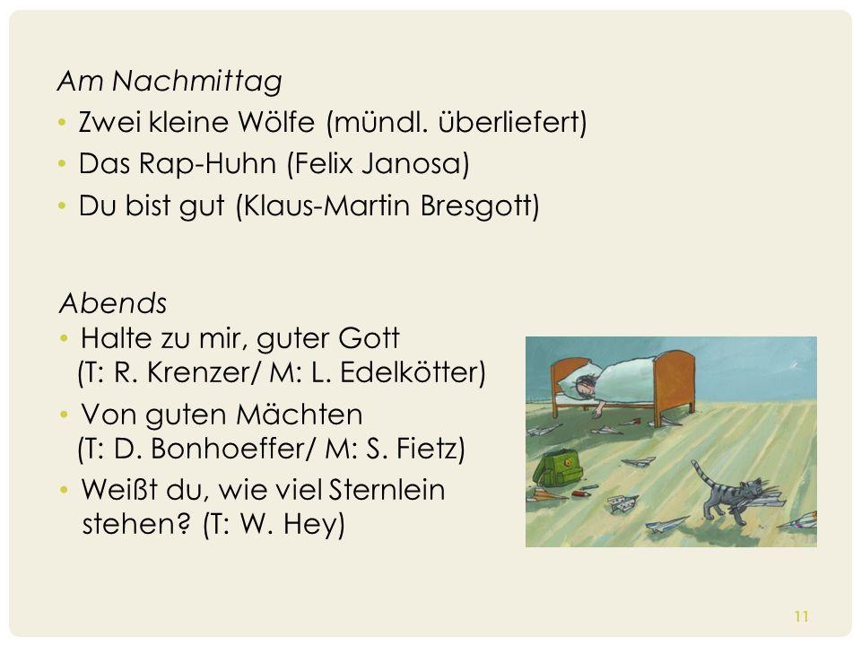 Am Nachmittag Zwei kleine Wölfe (mündl. überliefert) Das Rap-Huhn (Felix Janosa) Du bist gut (Klaus-Martin Bresgott)