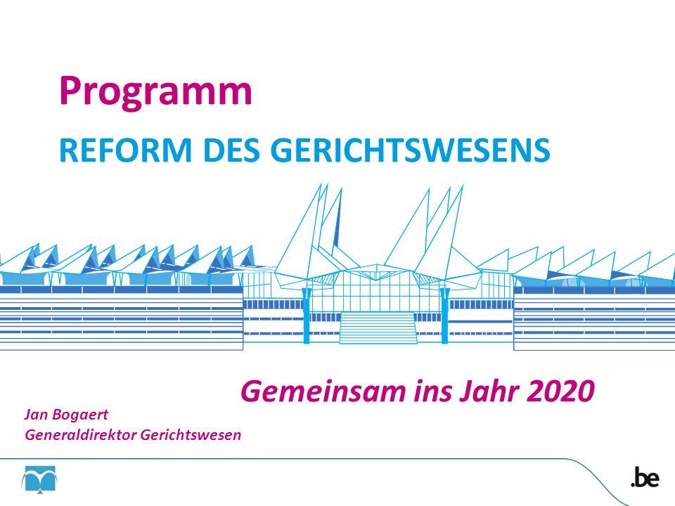 Programm REFORM DES GERICHTSWESENS Gemeinsam ins Jahr 2020 Jan Bogaert