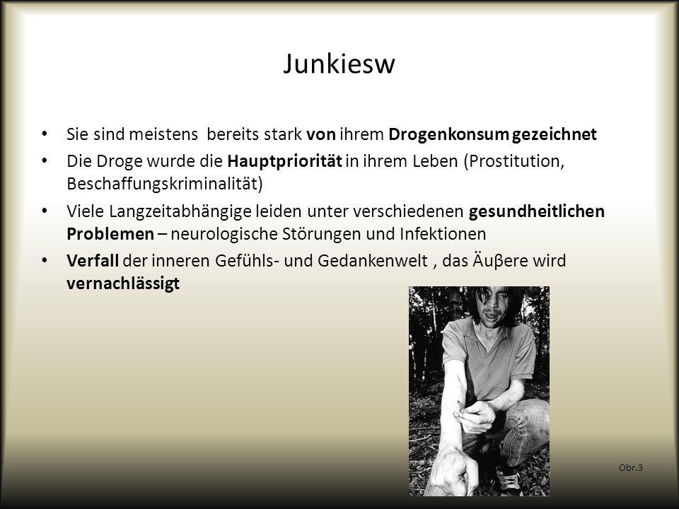 Junkiesw Sie sind meistens bereits stark von ihrem Drogenkonsum gezeichnet.