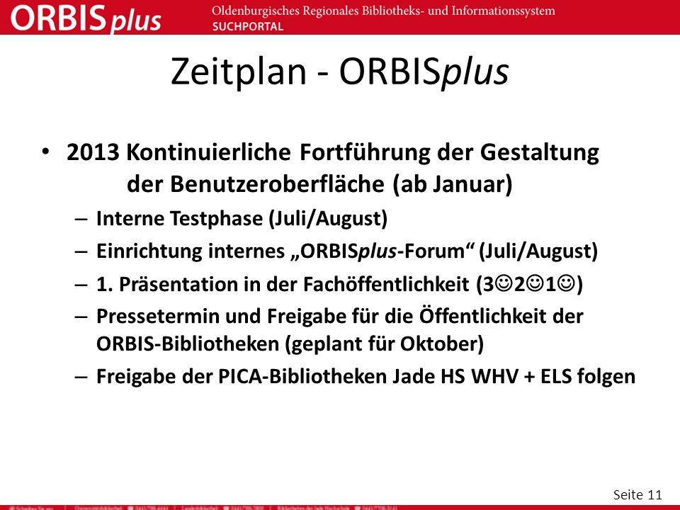 Zeitplan - ORBISplus 2013 Kontinuierliche Fortführung der Gestaltung der Benutzeroberfläche (ab Januar)