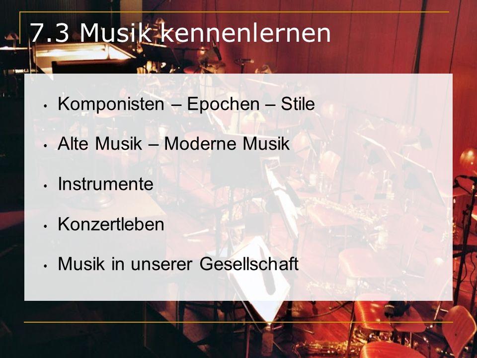 7.3 Musik kennenlernen Komponisten – Epochen – Stile