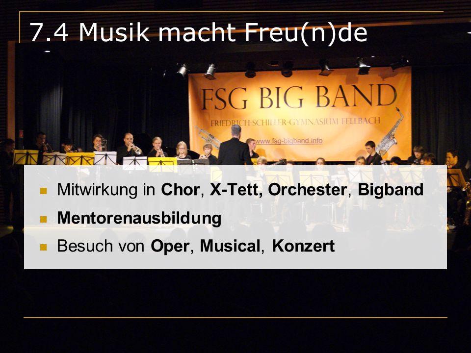 7.4 Musik macht Freu(n)de Mitwirkung in Chor, X-Tett, Orchester, Bigband.