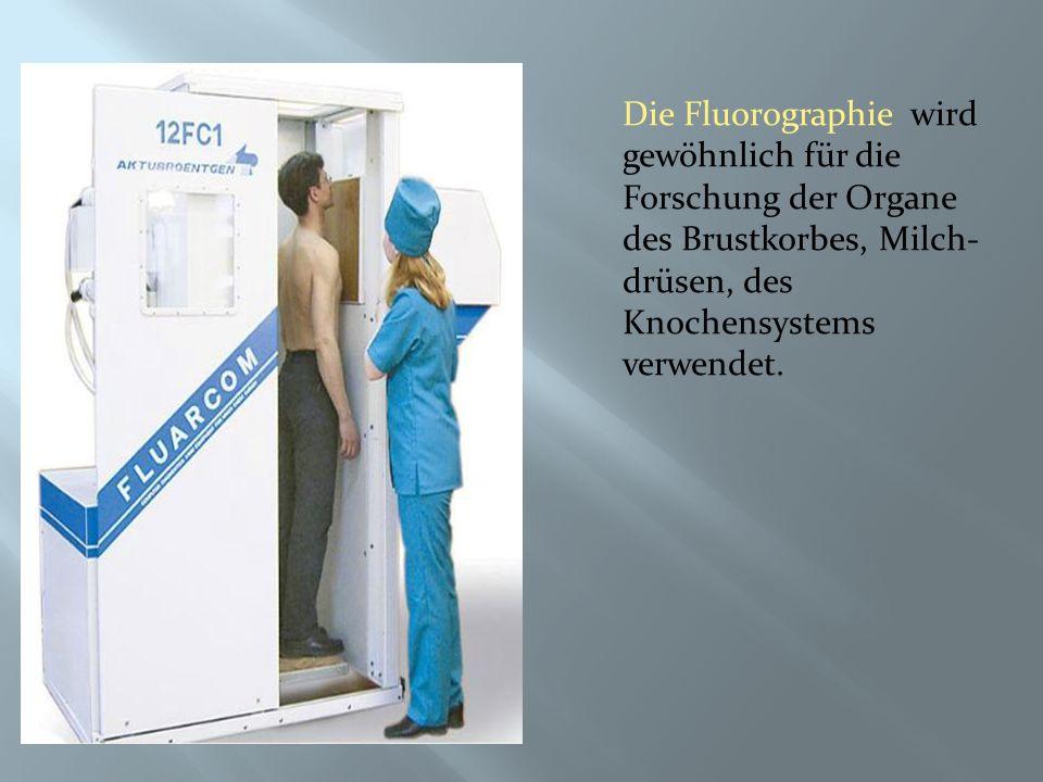 Die Fluorographie wird gewöhnlich für die Forschung der Organe des Brustkorbes, Milch- drüsen, des Knochensystems verwendet.